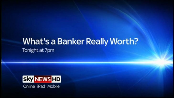 Sky News Promo Whats a Banker worth 02-22 10-10-17