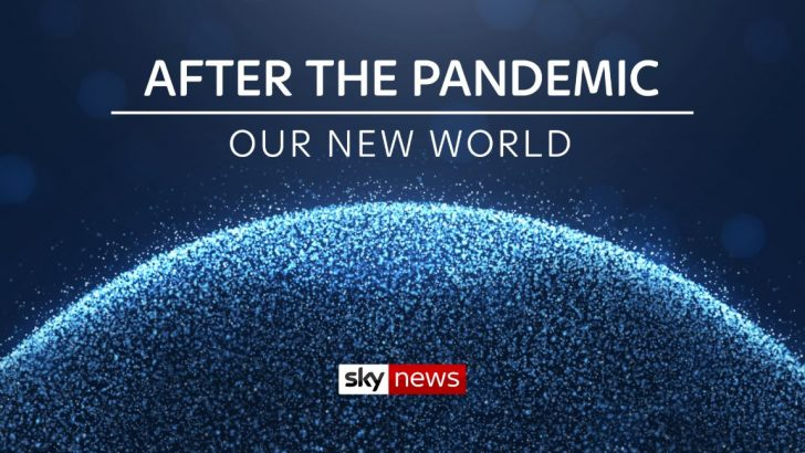 Sky News - After The Pandemic - Our New World